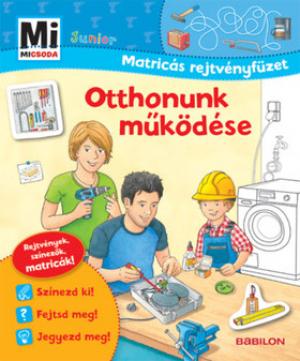 Mi Micsoda Junior Matricás Rejtvényfüzet - Mi MICSODA Junior - Matricás rejtvényfüzet – Otthonunk működése