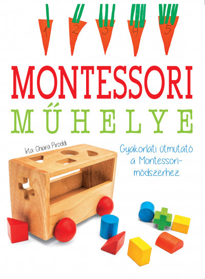 Gyakorlati útmutató a Montessori-módszerhez