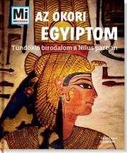 Mi Micsoda - Az ókori Egyiptom - Tündöklő birodalom a Nílus partján