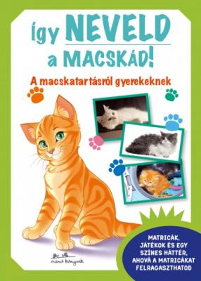 Így neveld a macskád! - A macskatartásról gyerekeknek