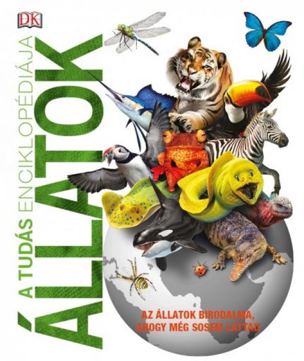 A tudás enciklopédiája - Állatok - Az állatok birodalma, ahogy még sosem láttad
