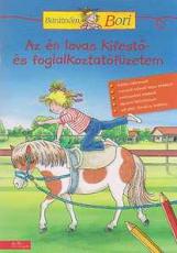 Az én lovas kifestő- és foglalkoztatófüzetem - Barátnőm, Bori foglalkoztatófüzetek
