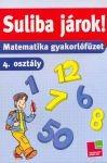 Suliba járok! - Matematika gyakorlófüzet 4. osztály