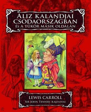 Aliz kalandjai Csodaországban és a tükör másik oldalán