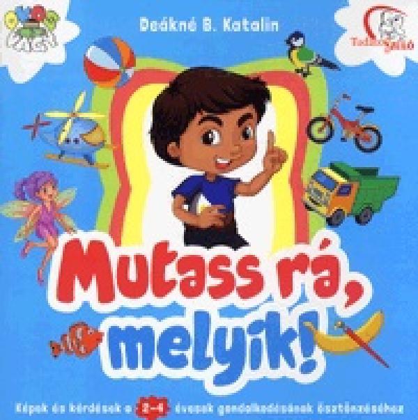 Mutass rá, melyik! - Képek és kérdések a 2-4 évesek gondolkodásának ösztönzéséhez