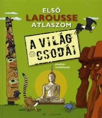Első Larousse atlaszom - A világ csodái