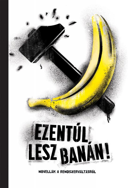 Ezentúl lesz banán! - novellák a rendszerváltásról