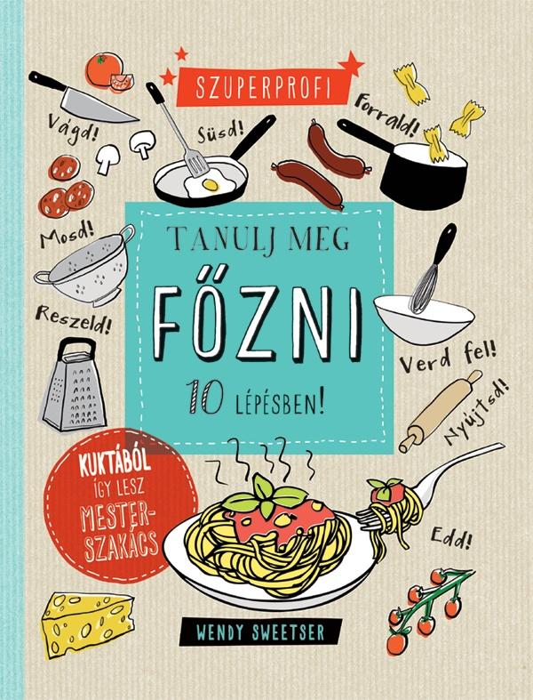 Szuperprofi - Tanulj meg főzni 10 lépésben