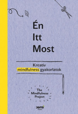 Én - Itt - Most - Kreatív mindfulness gyakorlatok