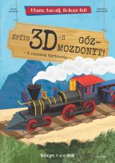 Utazz, tanulj, fedezz fel! - Építs 3D-s gőzmozdonyt - A vonatok története