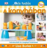 A konyhában - Szórakoztató és meglepő kísérletek - Kis tudós