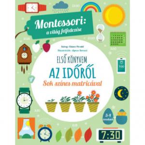 Első könyvem az időről - Montessori: A világ felfedezése - Sok színes matricával - Montessori: A világ felfedezése