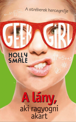 Geek Girl 4. - A lány, aki ragyogni akart - A stréberek hercegnője
