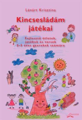 Kincsesládám játékai - Fejlesztő ötletek, játékok és versek 2-5 éves gyerekek számára
