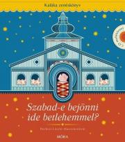 Szabad-e bejönni ide Betlehemmel? - Kaláka zenéskönyv CD melléklettel