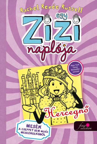 Egy Zizi naplója 8. - Hercegnő - Mesék a cseppet sem mesés Meseországból