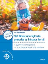 100 Montessori fejlesztő gyakorlat 15 hónapos kortól - Móra Családi Iránytű
