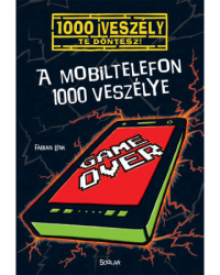 A mobiltelefon 1000 veszélye - 1000 veszély - Te döntesz!