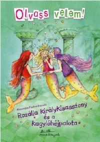 Rozália királykisasszony és a kagylóhéjpalota - Olvass velem