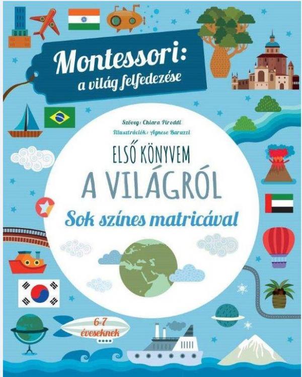 Első könyvem a világról - Montessori: a világ felfedezése - Sok színes matricával - Montessori: A világ felfedezése