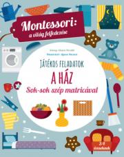 A ház - Játékos feladatok, Sok-sok szép matricával - Montessori: A világ felfedezése