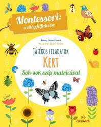 Kert - Játékos feladatok sok-sok szép matricával - Montessori: A világ felfedezése