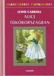 Alice Tükörországban - Klasszikusok Fiataloknak