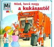 Mi Micsoda Mini Füzetek - Nézd, hová megy a kukásautó!