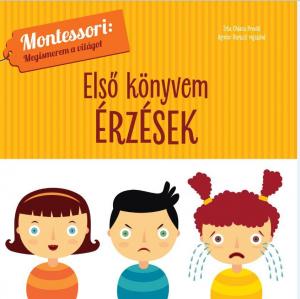 Első könyvem - Érzések - Montessori: A világ felfedezése