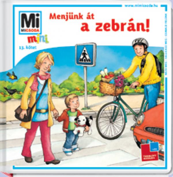 Mi Micsoda Mini - Menjünk át a zebrán!