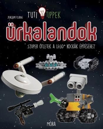 Tuti Tippek - Űrkalandok - Szuper ötletek a LEGO kockák építéséhez