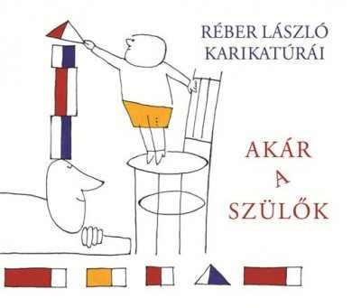 Akár a szülők - Réber László karikatúrái