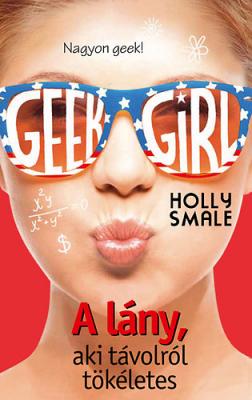Geek Girl 3. - A lány, aki távolról tökéletes - Nagyon geek!