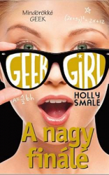 Geek Girl 6. - A nagy finálé - Mindörökké geek