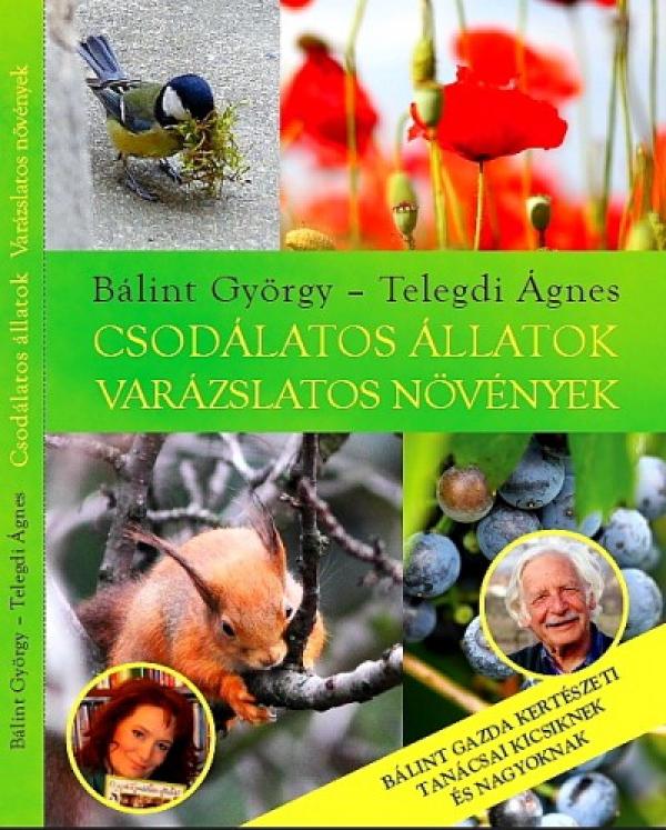 Csodálatos állatok - varázslatos növények - Bálint gazda kertészeti tanácsai kicsiknek és nagyoknak