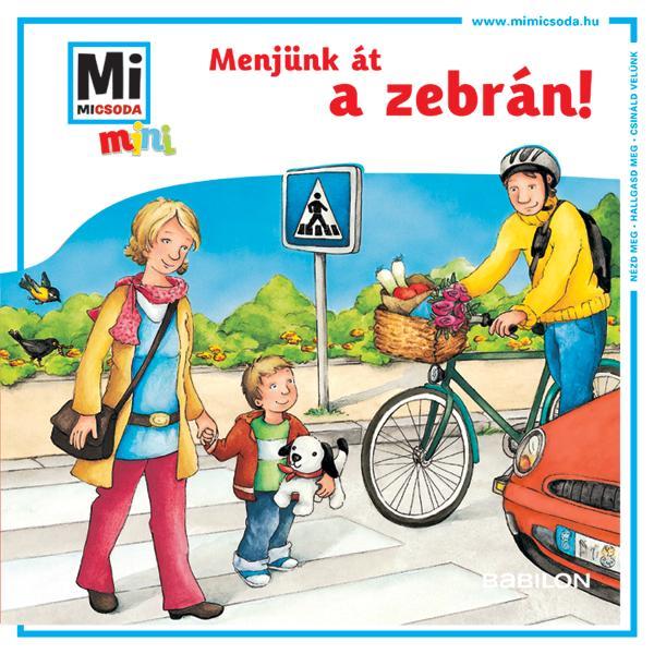 Mi Micsoda Mini Füzetek - Menjünk át a zebrán!