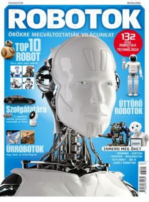 Robotok - Gépek, amelyek örökre megváltoztatják világunkat