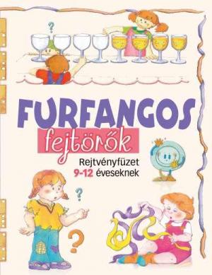 Furfangos fejtörők - Rejtvényfüzet 9-12 éveseknek