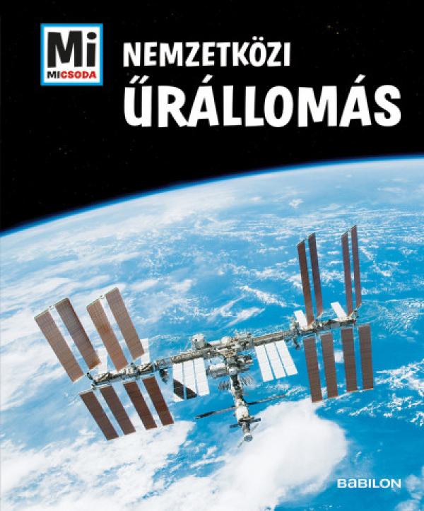 Mi Micsoda - Nemzetközi Űrállomás - Mi micsoda