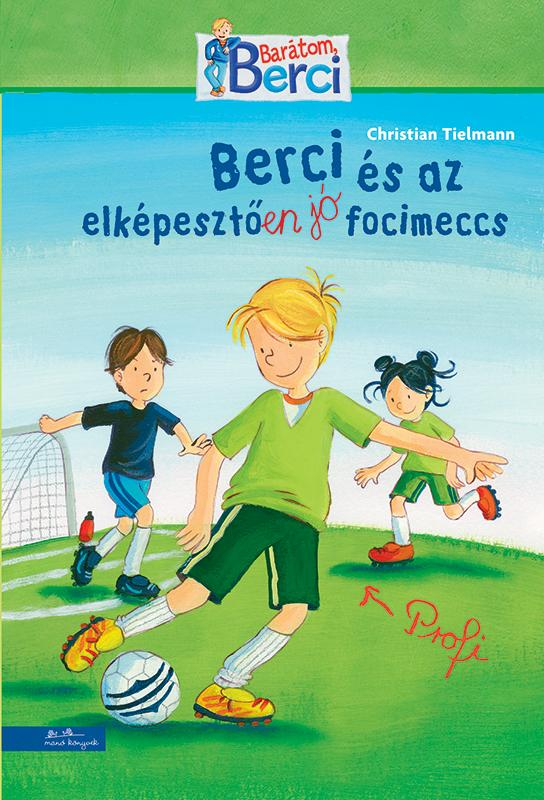 Berci és az elképesztően jó focimeccs - Barátom, Berci regények