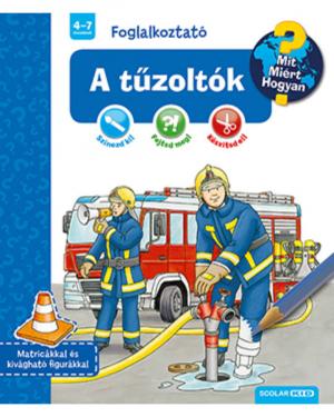 A tűzoltók - Mit? Miért? Hogyan? Foglalkoztató - Mit? Miért? Hogyan? - Foglalkoztató