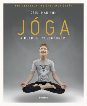Jóga a boldog gyerekkorért - 108 gyakorlat az érzelmek útján
