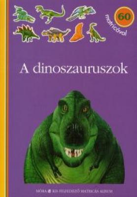 A dinoszauruszok - matricás foglalkoztatókönyv