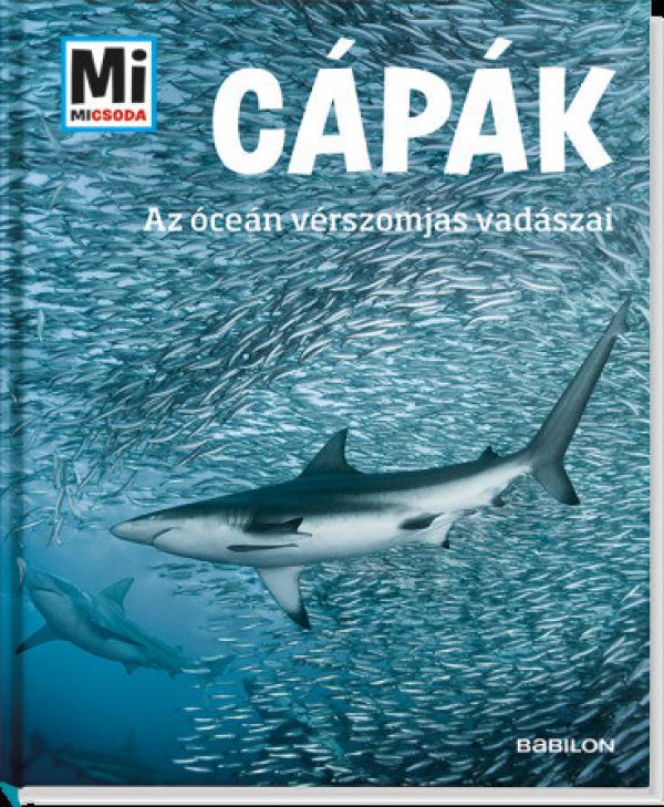 Mi Micsoda - Cápák - Az óceán vérszomjas vadászai
