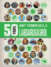 50 tény, amit tudnod kell - 50 tény, amit tudnod kell a labdarúgásról