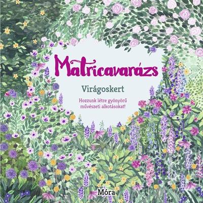 Matricavarázs - Virágoskert - Több mint 1000 matricával