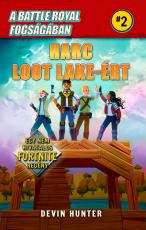 A Battle Royal Fogságában 2. - Harc Loot Lake-ért - Egy nem hivatalos Fortnite regény