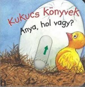 Kukucs Könyvek - Anya, hol vagy?