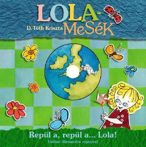 Repül a, repül a ... Lola!
