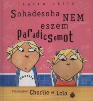Sohadesoha nem eszem paradicsomot - Charlie és Lola
